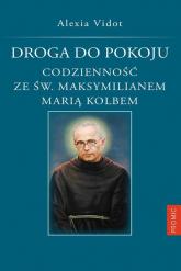 Droga do pokoju. Codzienność ze św. Maksymilianem Marią Kolbem - Alexia Vidot | mała okładka