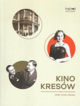 Kino Kresów Kultura filmowa na ziemiach wschodnich II Rzeczpospolitej / EC1 Łódź -  | mała okładka