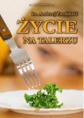 Życie na talerzu - Andrzej Zwoliński | mała okładka