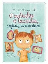 O maluchu w brzuchu, czyli skąd się biorą dzieci - Marta Maruszczak | mała okładka