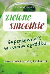 Zielone smoothie Superżywność w twoim ogródku - Simone Vetters | mała okładka