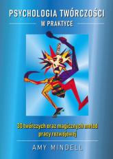 Psychologia twórczości w praktyce 30 twórczych oraz magicznych metod pracy rozwojowej - Amy Mindell | mała okładka
