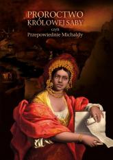 Proroctwo Królowej Saby czyli Przepowiednie Michaldy - Michalda | mała okładka