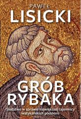 Grób Rybaka Śledztwo w sprawie największej tajemnicy watykańskich podziemi - Paweł Lisicki | mała okładka