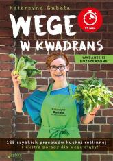 Wege w kwadrans 125 szybkich przepisów kuchni roślinnej. Wydanie II rozszerzone - Gubała Katarzyna | mała okładka