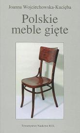 Polskie meble gięte - Joanna Wojciechowska-Kucięba | mała okładka