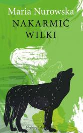 Nakarmić wilki - Maria Nurowska | mała okładka