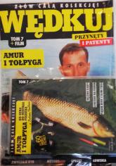 Wędkuj. Przynęty i patenty. Tom 7 + film. Amur i tołpyga Złów całą kolekcję. Zwyczaje ryb. Metody. Sprzęt. Łowiska (Kolekcja Edipresse) -  | mała okładka