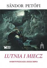 Lutnia i Miecz Wybór poezji - Sandor Petofi | mała okładka