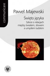Święto języka. Szkice o relacjach między światem, słowem a umysłem ludzkim - Paweł Majewski | mała okładka