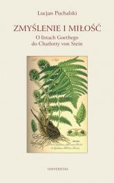 Zmyślenie i miłość O listach Goethego do Charlotty von Stein - Lucjan Puchalski | mała okładka