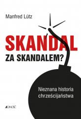 Skandal za skandalem? Nieznana historia chrześcijaństwa - Manfred Lutz | mała okładka