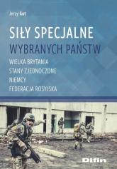 Siły Specjalne wybranych państw Wielka Brytania, Stany Zjednoczone, Niemcy, Federecja Rosyjska - Jerzy Gut | mała okładka