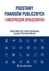 Podstawy finansów publicznych i ubezpieczeń społecznych - Ciak Jolanta Maria, Kołosowska Bożena, Piotrowska-Marczak Krystyna | mała okładka