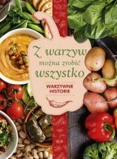 Z warzyw można zrobić wszystko Warzywne historie - Karolina Hyży | mała okładka