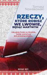 Rzeczy, które robisz we Lwowie, będąc martwym - Tomasz Nowakowski | mała okładka