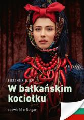 W bałkańskim kociołku Opowieść o Bułgarii - Bożena Iliev | mała okładka
