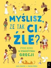 Myślisz że tak ci źle? Życie dzieci w starożytnej Grecji - Chae Strathie | mała okładka