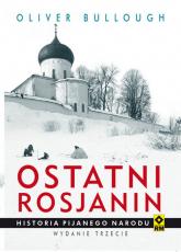 Ostatni Rosjanin Historia pijanego narodu - Olivier Bullough | mała okładka