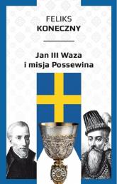 Jan III Waza i misja Possewina - Feliks Koneczny | mała okładka