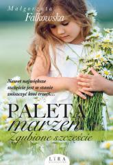 Paleta marzeń Zgubione szczęście - Małgorzata Falkowska | mała okładka