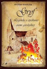Gryf Legenda o opiekunie ziemi gardejskiej - Mirosław Kowalczyk | mała okładka