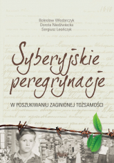Syberyjskie peregrynacje W poszukiwaniu zaginionej tożsamości - Bolesław Włodarczyk,  Dorota Niedźwiecka, Sergiusz Leończyk   mała okładka