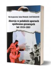 Aborcja w polskich sporach społeczno-prawnych lat 1919-1997 - Kwapiszewska Miła, Moniuszko Łukasz, Raniszewski Jacek | mała okładka