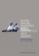 Dzieła zebrane tom 12 Korespondencja Korespondencja vol. 1. 1944-1966 - Herling-Grudziński Gustaw, Giedroyć Jerzy | mała okładka