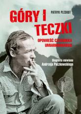 Góry i teczki: opowieść człowieka umiarkowanego. Biografia mówiona Andrzeja Paczkowskiego - Patryk Pleskot | mała okładka