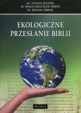 Ekologiczne przesłanie Biblii - Jelonek Tomasz, Sieroń Roman Bogusław, Zbroja Bogdan | mała okładka