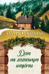 Dom na sosnowym wzgórzu - Halina Kowalczuk   mała okładka