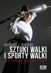 Sztuki walki i sporty walki W kierunku ogólnej teorii - Cynarski Wojciech J. | mała okładka
