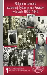 Relacje o pomocy udzielanej Żydom przez Polaków w latach 1939-1945 Tom 1: Dystrykt warszawski Generalnego Gubernatorstwa -  | mała okładka