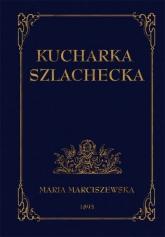 Kucharka szlachecka - Maria Marciszewska | mała okładka