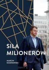 Siła milionerów - Marcin Kozerawski | mała okładka