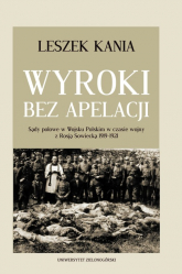 Wyroki bez apelacji Sądy polowe w Wojsku Polskim w czasie wojny z Rosją Sowiecką 1919-1921 - Leszek Kania | mała okładka