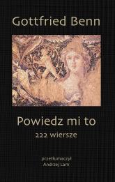 Powiedz mi to 222 wiersze - Gottfried Benn   mała okładka