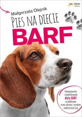 Pies na diecie BARF Komponowanie i modyfikowanie diety BARF na podstawie stanu zdrowia i wyników analitycznych psa - Małgorzata Olejnik | mała okładka