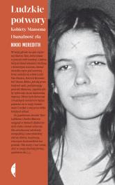 Ludzkie potwory Kobiety Mansona i banalność zła - Meredith Nikki | mała okładka