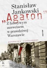 Agaton Z fałszywym ausweisem w prawdziwej Warszawie Wspomnienia cichociemnego - Stanisław Jankowski | mała okładka