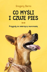 Co myśli i czuje pies Przygody ze zwierzęcą neuronauką - Gregory Berns | mała okładka