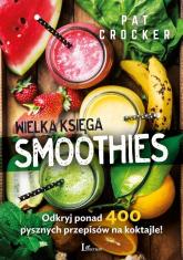 Wielka księga smoothies Odkryj ponad 400 przepisów! - Pat Crocker | mała okładka