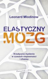 Elastyczny mózg Kreatywne myślenie w czasach niepewności i chaosu - Leonard Mlodinow | mała okładka