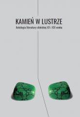 Kamień w lustrze. Antologia literatury chińskiej XX I XXI wieku -  | mała okładka