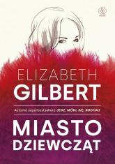 Miasto dziewcząt - Elizabeth Gilbert | mała okładka