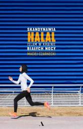 Skandynawia HALAL. Islam w krainie białych nocy - Maciej Czarnecki | mała okładka