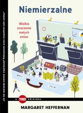 Niemierzalne Wielkie znaczenie małych zmian (TED Books) - Margaret Heffernan | mała okładka