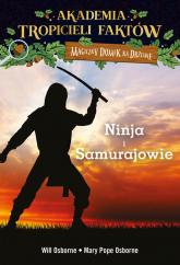 Akademia Tropicieli Faktów Wojownicy ninja i samurajowie - Will Osborne, Mary Pope Osborne   mała okładka