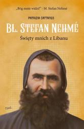 Bł. Stefan Nehme Święty mnich z Libanu - Patrizia Cattaneo | mała okładka